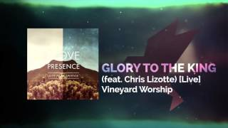 Glory to the King (feat. Chris Lizotte) [Live] - Vineyard Worship