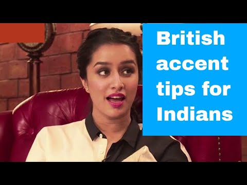 British Accent Tips For Indian English Speakers Interested in British English Pronunciation