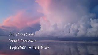 DJ Michael E * DJ Maretimo * Vladi Strecker - Together In The Rain  *k~kat chill café*