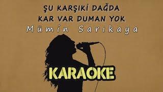 Mümin Sarıkaya - Şu Karşıki Dağda Kar Var Duman Yok (Karaoke Video)