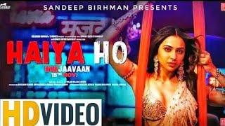 Haiya Ho Full Video Song Marjaavaan Tulsi Kumar Jubin Nautiyal