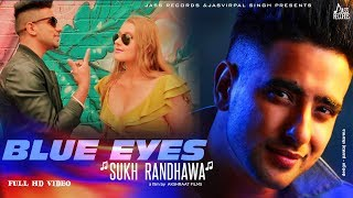 Blue Eyes | ( Full Video) | Sukh Randhawa | New Punjabi Songs 2019 | Latest Punjabi Songs 2019