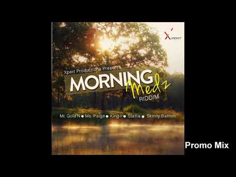 Morning Medz Riddim-2018 Mix (Nov) Feat. King-I  Ms. Paige  Mr. GoldN  Skinny Banton  Slatta.