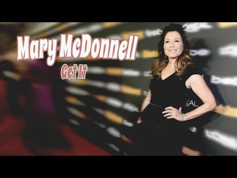 Mary McDonnell - Get It