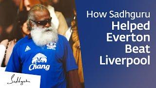 How Sadhguru Helped Everton Beat Liverpool?