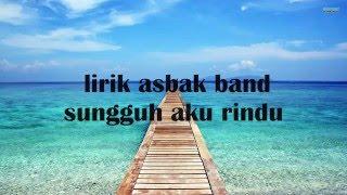 Lagu Asbak Band Sungguh Aku Rindu
