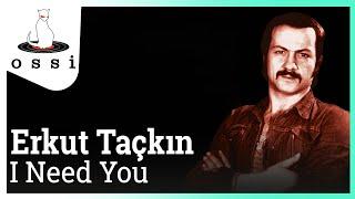 Erkut Taçkın / I Need You