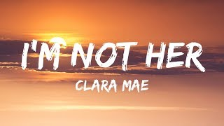 Clara Mae - I'm Not Her (Lyrics / Lyrics Video)