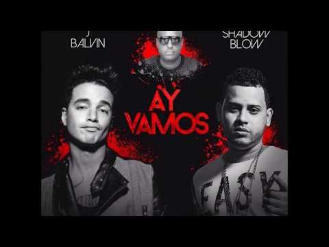 Letra Ay Vamos Remix J Balvin Ft Shadow Blow Musicayletras Co
