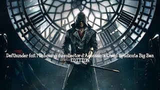 Defthunder fait l'Unboxing du collector d'Assassin's Creed Syndicate Big Ben EDITION