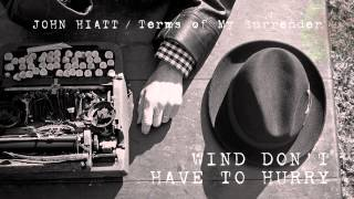 John Hiatt - Wind Don't Have To Hurry [Audio Stream]