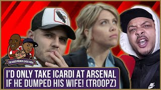 I'd Only Take Icardi At Arsenal If He Dumped His Wife! (Troopz) | Biased Premier League Show