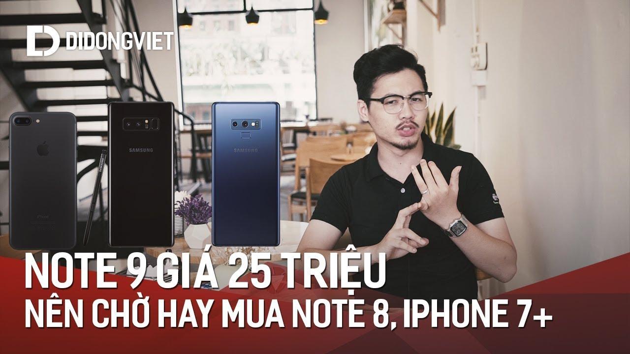 Note 9 giá 25 triệu, nên chờ hay mua combo iPhone 7 Plus và Note 8