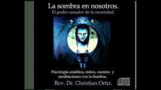 """[AUDIO] La sombra en nosotros.""""El poder sanador de la oscuridad"""" Christian Ortiz."""