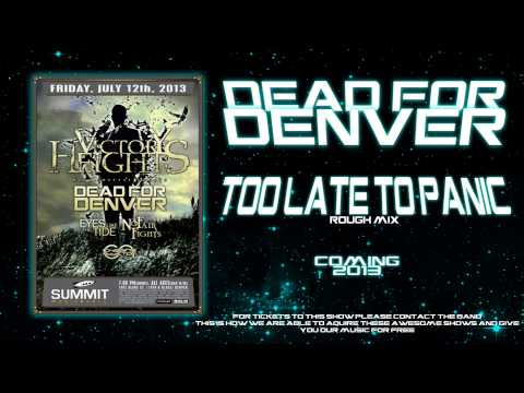 "Dead for Denver ""Too Late To Panic"" NEW SONG 2013"