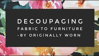 Decoupaging Fabric To Furniture