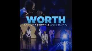 Anthony Brown & group therAPy - Worth (AUDIO)