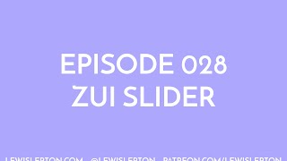 Episode 028 - zui slider