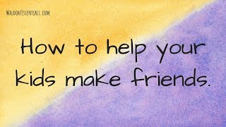 How to help your kids make friends.