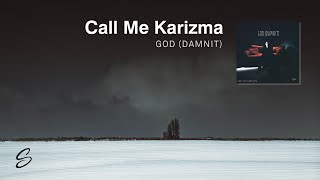 Call Me Karizma - God (Damnit)