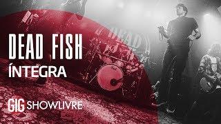 Dead Fish Na Gig Showlivre   Apresentação Na íntegra