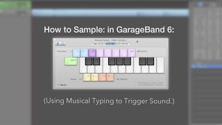 How to sample: using Musical Typing in GarageBand 6