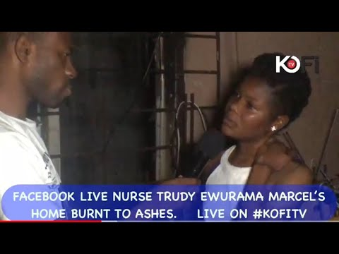 Trudy Ewurama Marcel: Home of 'Facebook live' nurse razed down by fire