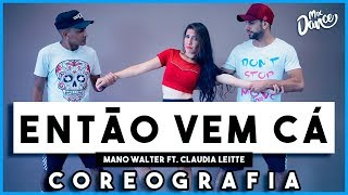 Então Vem Cá   Mano Walter Part. Claudia Leitte (Coreografia) Mix Dance