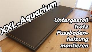 XXL-Aquarium - Untergestell trotz Fussbodenheizung montieren (#1)