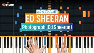 "How To Play ""Photograph"" by Ed Sheeran | HDpiano (Part 1) Piano Tutorial"