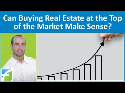 Can Buying Real Estate at the Top of the Market Make Sense?
