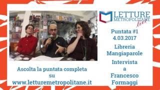 Letture Metropolitane Live #2 incontro con Francesco Formaggi, Libreria Mangiaparole