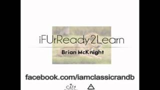 Brian Mcknight - If Ur Ready 2 Learn (Full) - May 2012