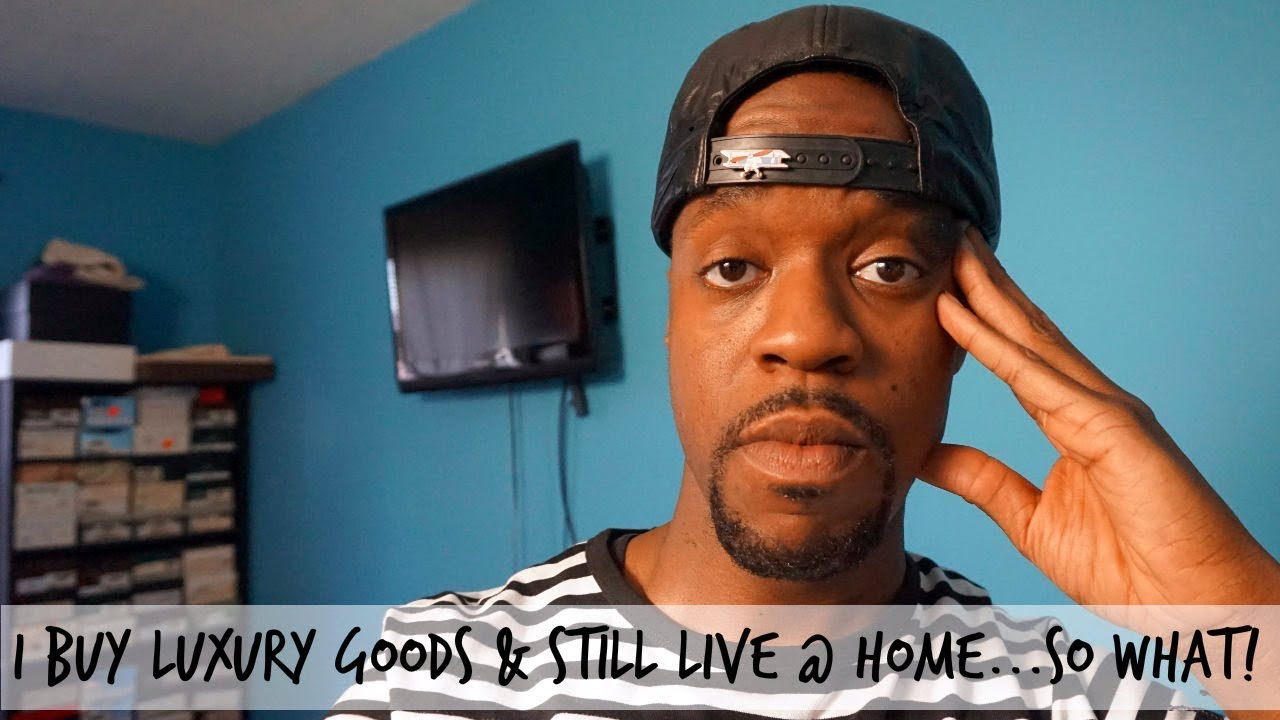 I Buy Luxury & Designer Goods And I Still Live At Home…SO WHAT!