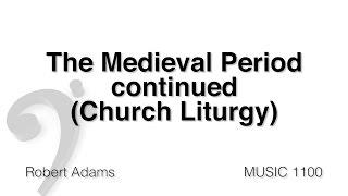 MUSC 1100 07 - Medieval Period Part 2 (Church Liturgy)