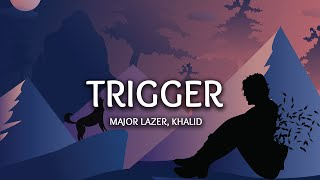 Major Lazer, Khalid   Trigger (Lyrics)