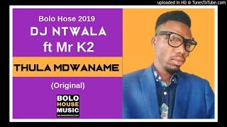 Dj Ntwala – Thula Mdwaname ft Mr K2 ( New Hit 2019)