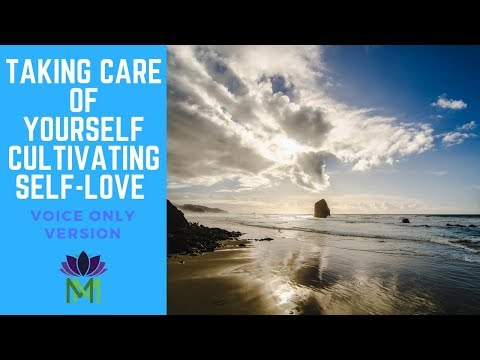 Guided Meditation for Taking Care of Yourself and Cultivating Self Love--Voice Only Version