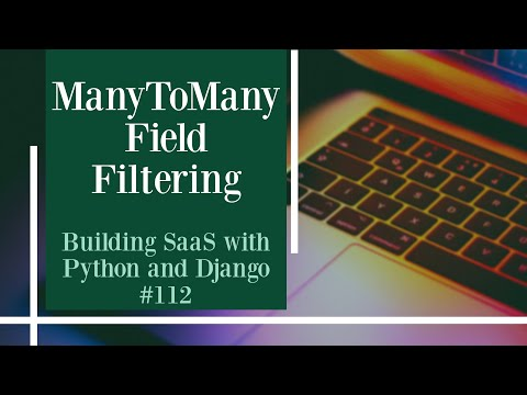 ManyToManyField Filtering - Building SaaS with Python and Django #112 thumbnail