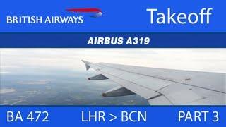 (BA 472) British Airways A319 - LHR to BCN (Part 3: Takeoff & Climb) [HD]