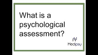 What happens during a psychological assessment?