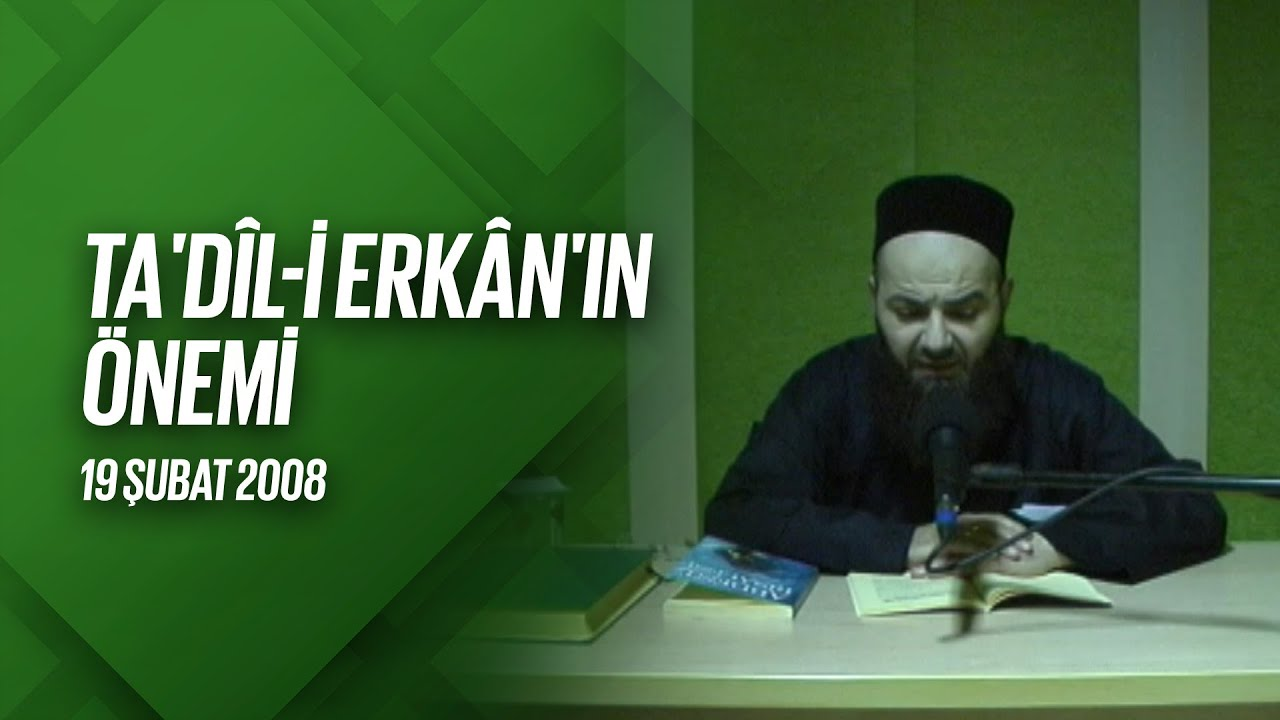 Ta'dil-i Erkân'ın Önemi (Radyo Sohbetleri) 19 Şubat 2008