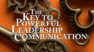The Key to Powerful Leadership Communication