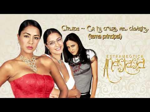Chenoa - En Tu Cruz Me Clavaste (tema principal) - Estrambótica Anastasia