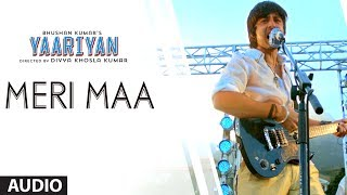 Meri Maa - Full Song Audio - Yaariyan