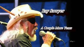 """Ray Sawyer -   """"A Couple More Years"""""""