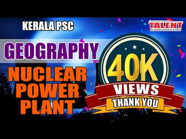 KERALA PSC | ASSISTANT GRADE | CPO | GEOGRAPHY - NUCLEAR POWER PLANT