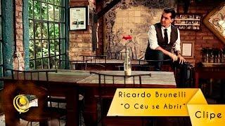 Ricardo Brunelli - O Céu Se Abrir - Clipe oficial