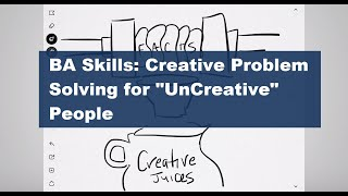 "Business Analysis Skills - Creative Problem Solving for ""UnCreative"" People"