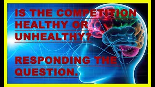 IS THE COMPETITION HEALTHY OR UNHEALTHY?